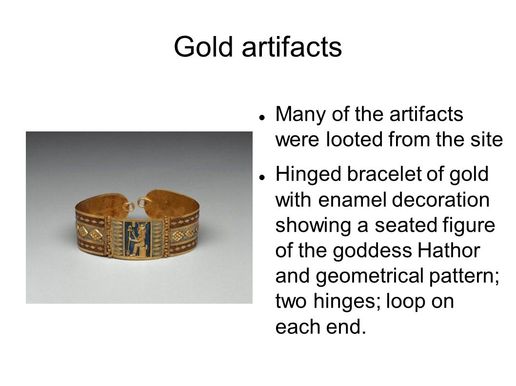 Gold artifacts Many of the artifacts were looted from the site Hinged bracelet of gold with enamel decoration showing a seated figure of the goddess H