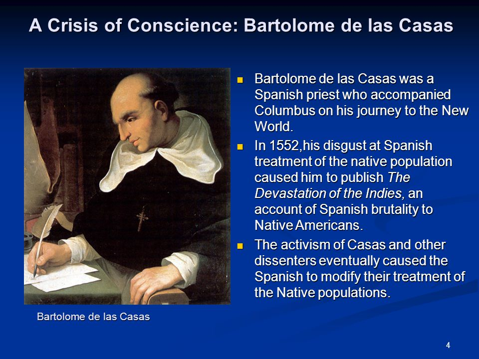 4 A Crisis of Conscience: Bartolome de las Casas Bartolome de las Casas was a Spanish priest who accompanied Columbus on his journey to the New World.
