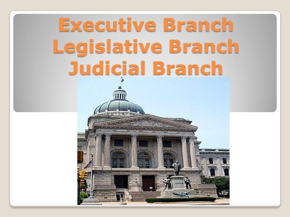 Executive Branch Legislative Branch Judicial Branch