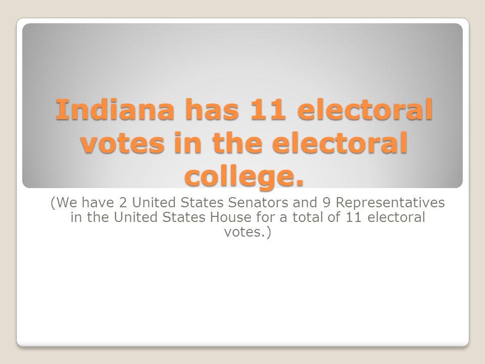 Indiana has 11 electoral votes in the electoral college.