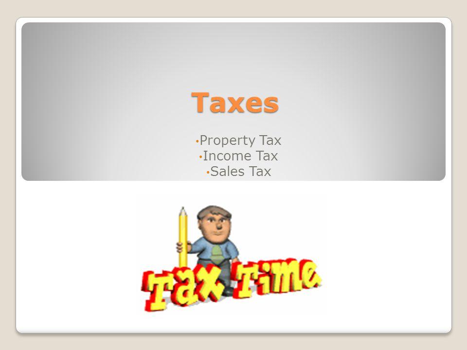 Taxes Property Tax Income Tax Sales Tax