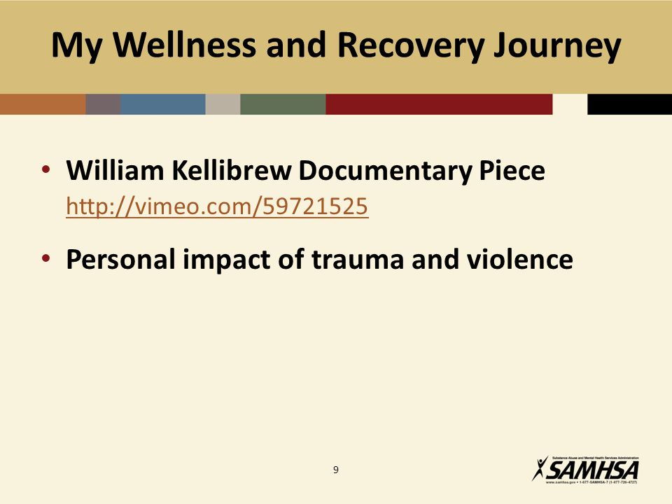 My Wellness and Recovery Journey William Kellibrew Documentary Piece http://vimeo.com/59721525 Personal impact of trauma and violence 9