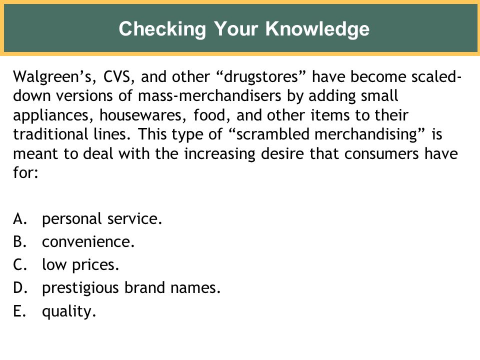 """Checking Your Knowledge Walgreen's, CVS, and other """"drugstores"""" have become scaled- down versions of mass-merchandisers by adding small appliances, ho"""