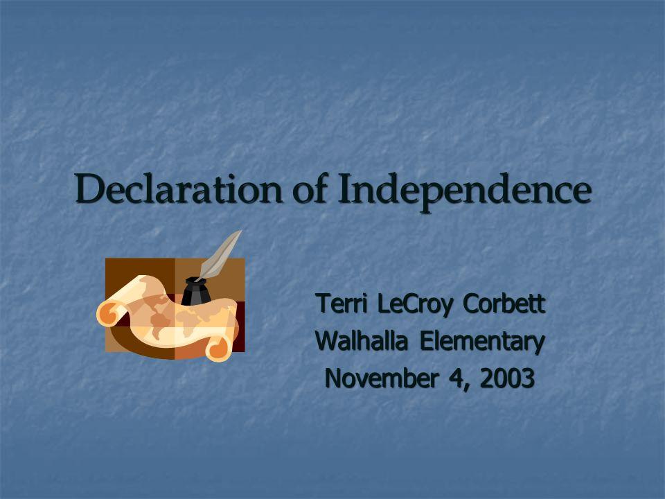 Declaration of Independence Terri LeCroy Corbett Walhalla Elementary November 4, 2003