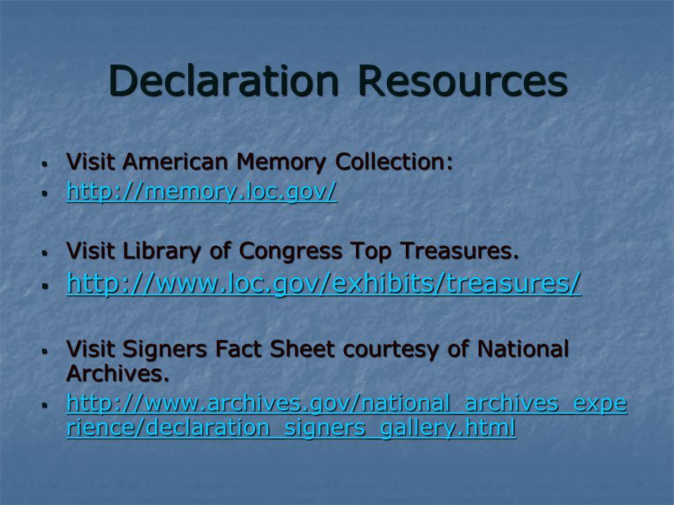 Declaration Resources  Visit American Memory Collection:  http://memory.loc.gov/ http://memory.loc.gov/  Visit Library of Congress Top Treasures.