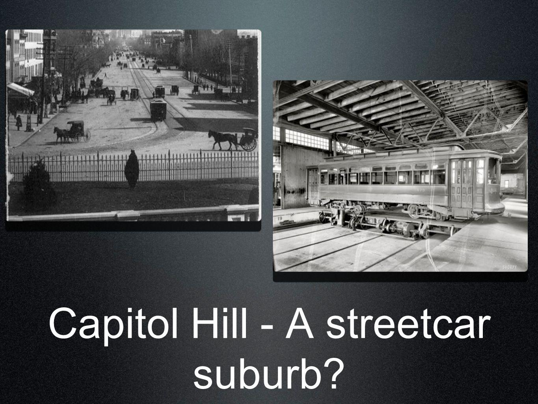 Capitol Hill - A streetcar suburb