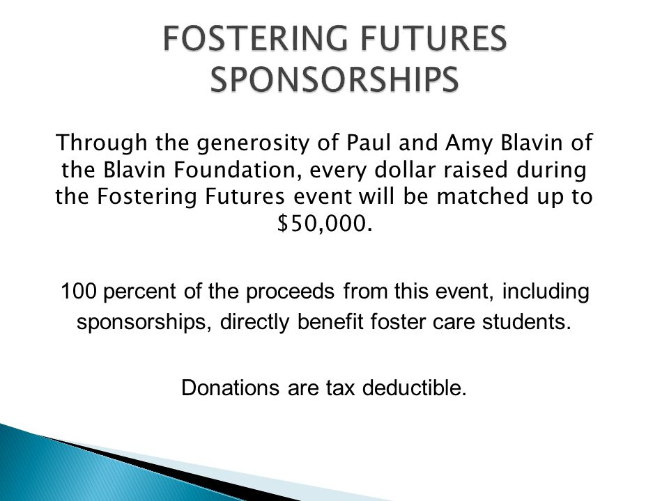 Through the generosity of Paul and Amy Blavin of the Blavin Foundation, every dollar raised during the Fostering Futures event will be matched up to $