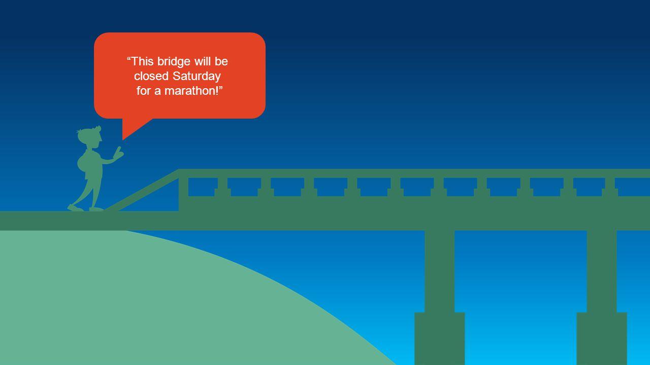 This bridge will be closed Saturday for a marathon!