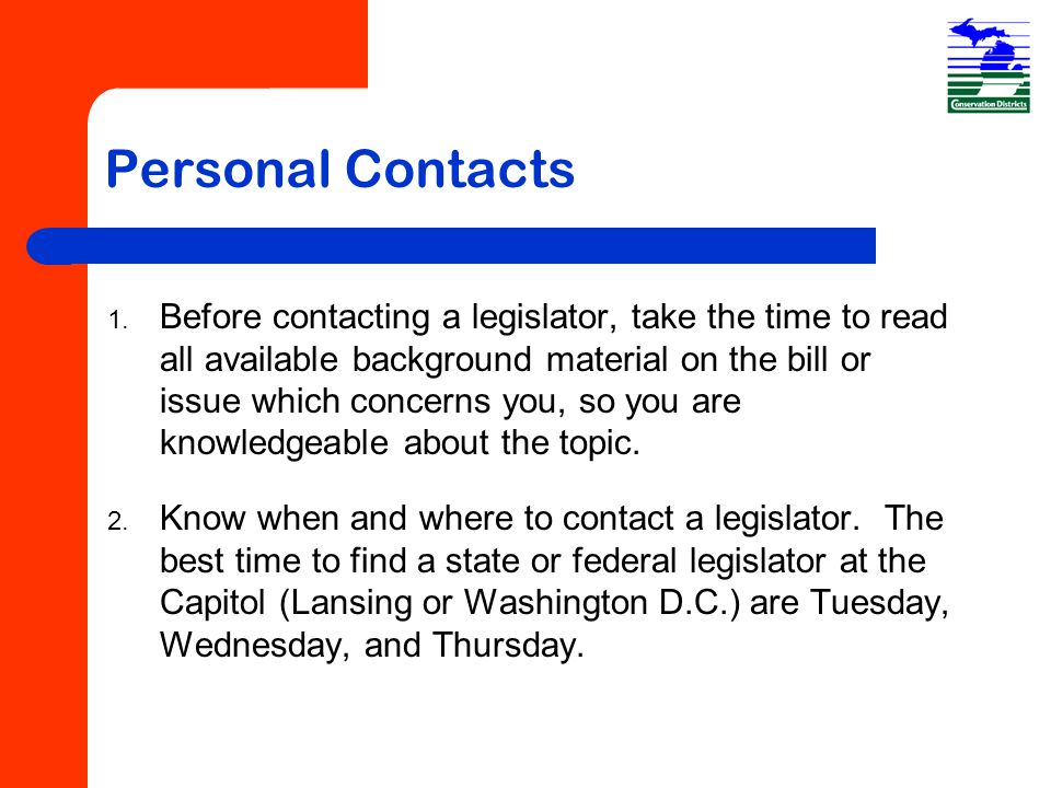 Personal Contacts 1. Before contacting a legislator, take the time to read all available background material on the bill or issue which concerns you,