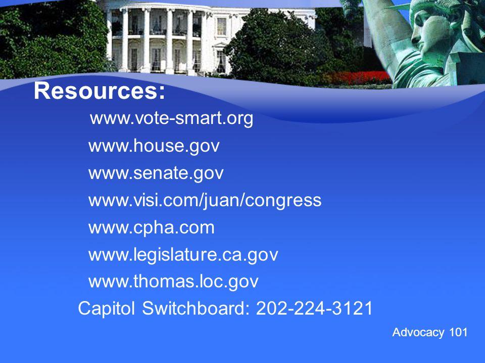 Advocacy 101 Resources: www.vote-smart.org www.house.gov www.senate.gov www.visi.com/juan/congress www.cpha.com www.legislature.ca.gov www.thomas.loc.