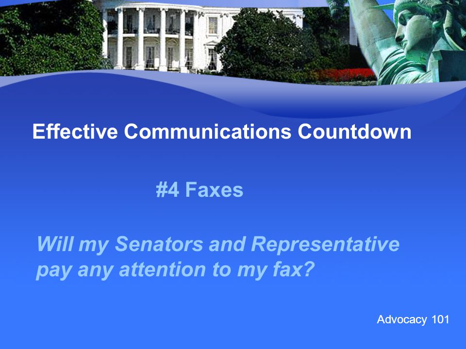 #4 Faxes Effective Communications Countdown Will my Senators and Representative pay any attention to my fax.