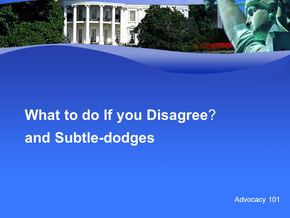 What to do If you Disagree and Subtle-dodges Advocacy 101