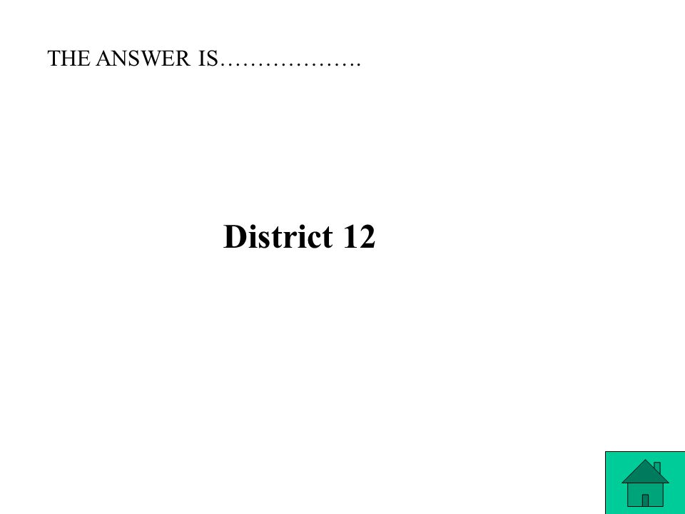 THE QUESTION IS……. What district is Peeta & Katniss from?