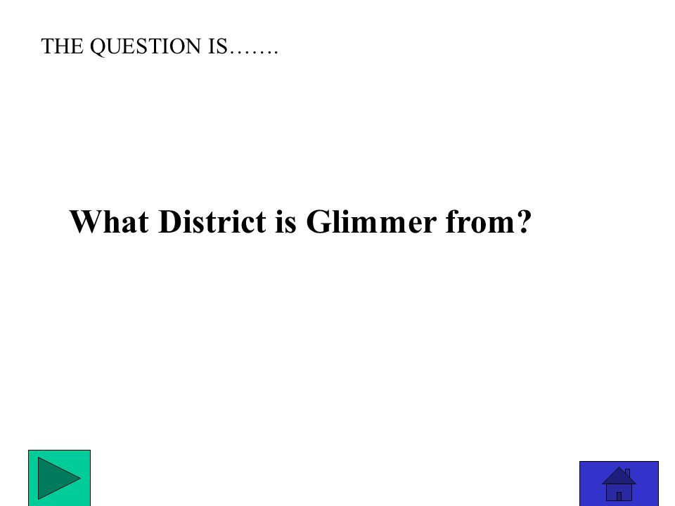 THE ANSWER IS………………. District 12