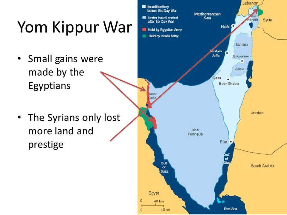 Yom Kippur War Small gains were made by the Egyptians The Syrians only lost more land and prestige