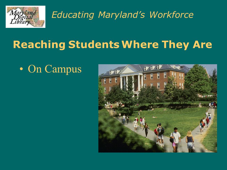Educating Maryland's Workforce Reaching Students Where They Are On Campus At Home