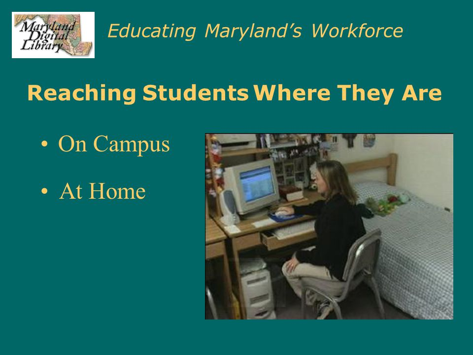 Educating Maryland's Workforce Reaching Students Where They Are On Campus At Home At Work