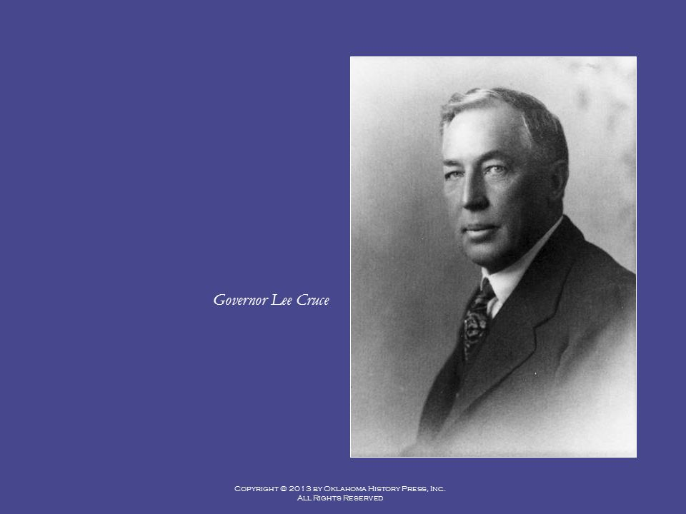 Copyright © 2013 by Oklahoma History Press, Inc. All Rights Reserved Governor Lee Cruce