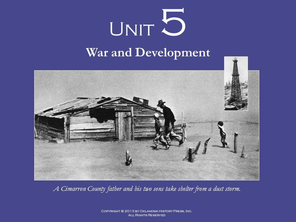 Copyright © 2013 by Oklahoma History Press, Inc. All Rights Reserved Unit 5 War and Development A Cimarron County father and his two sons take shelter