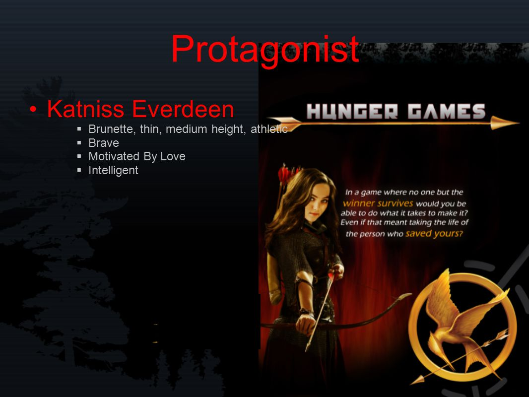Protagonist Katniss Everdeen  Brunette, thin, medium height, athletic  Brave  Motivated By Love  Intelligent
