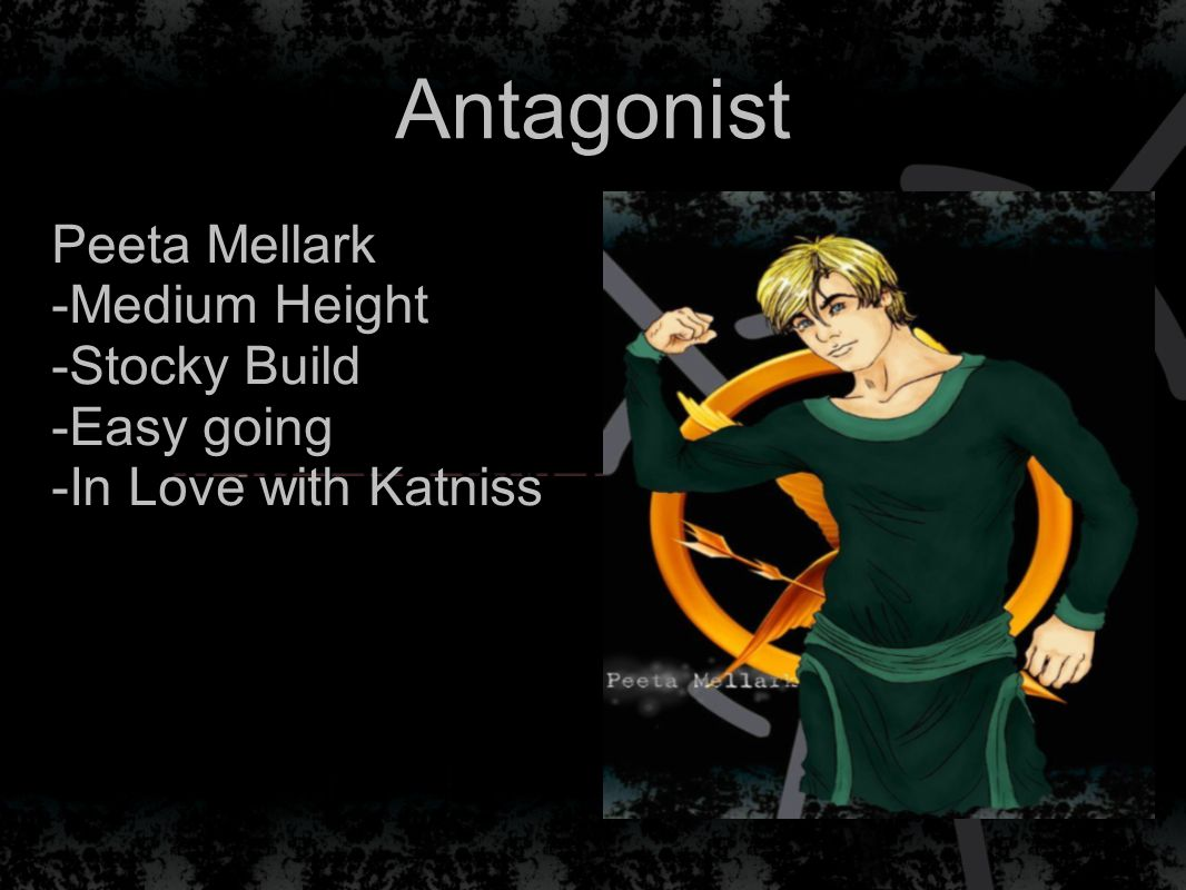 Antagonist Peeta Mellark -Medium Height -Stocky Build -Easy going -In Love with Katniss