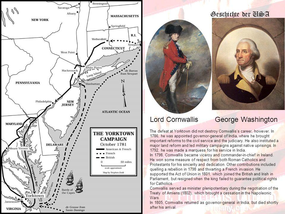 Geschichte der USA Lord Cornwallis George Washington The defeat at Yorktown did not destroy Cornwallis's career, however.