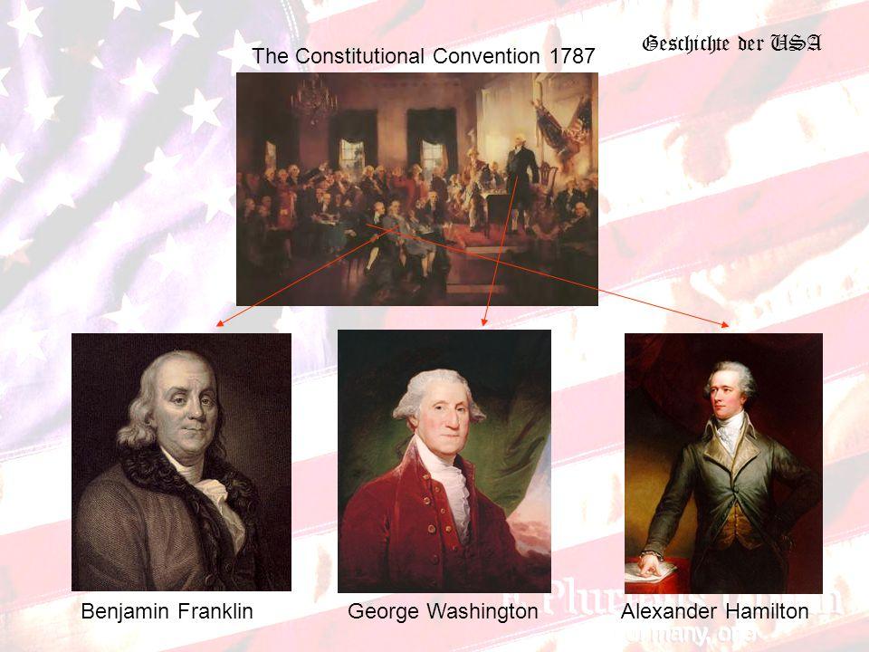 Geschichte der USA The Constitutional Convention 1787 Benjamin FranklinGeorge WashingtonAlexander Hamilton