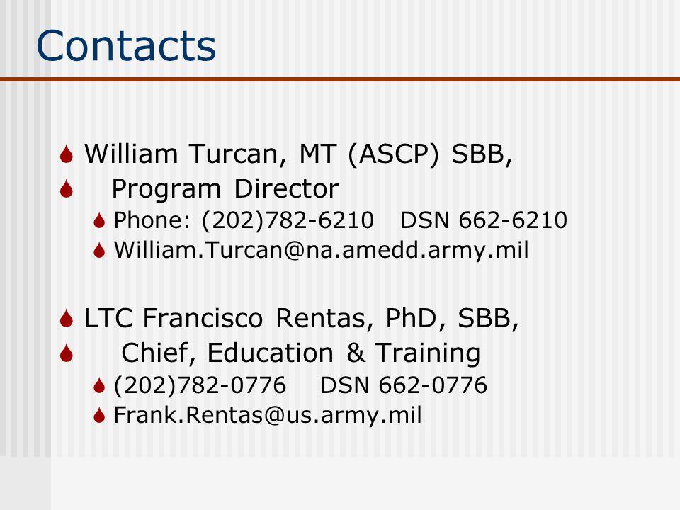 Contacts  William Turcan, MT (ASCP) SBB,  Program Director  Phone: (202)782-6210 DSN 662-6210  William.Turcan@na.amedd.army.mil  LTC Francisco Rentas, PhD, SBB,  Chief, Education & Training  (202)782-0776 DSN 662-0776  Frank.Rentas@us.army.mil