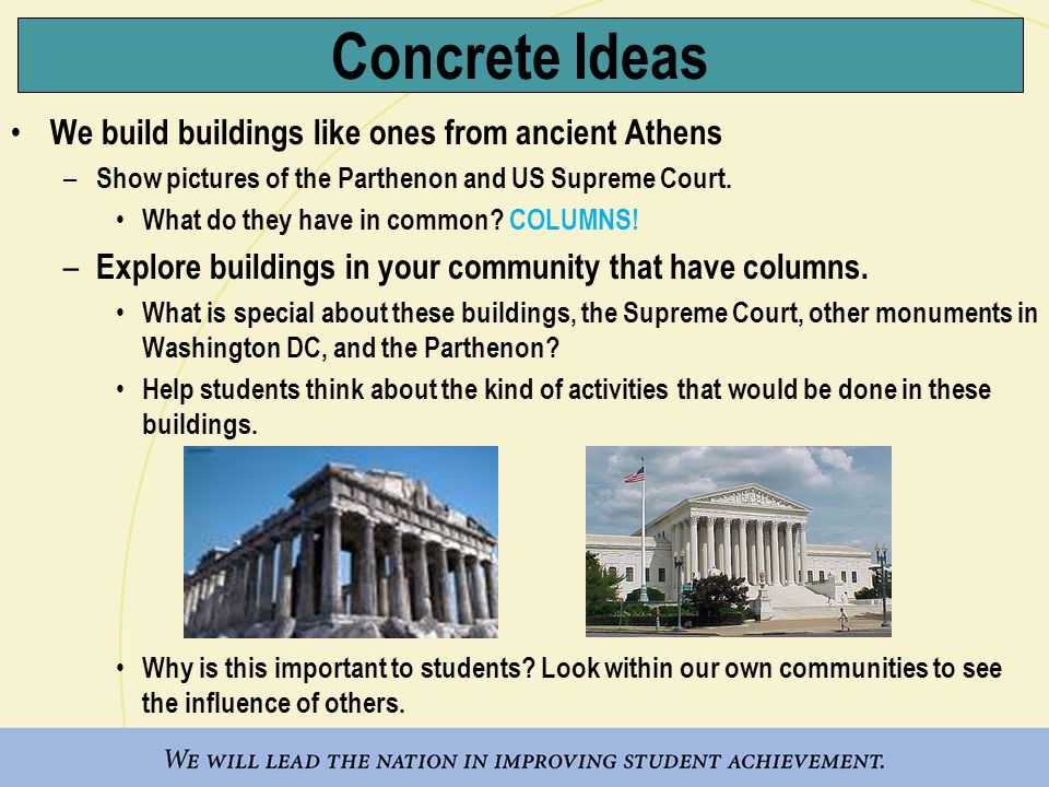 Concrete Ideas We build buildings like ones from ancient Athens – Show pictures of the Parthenon and US Supreme Court.