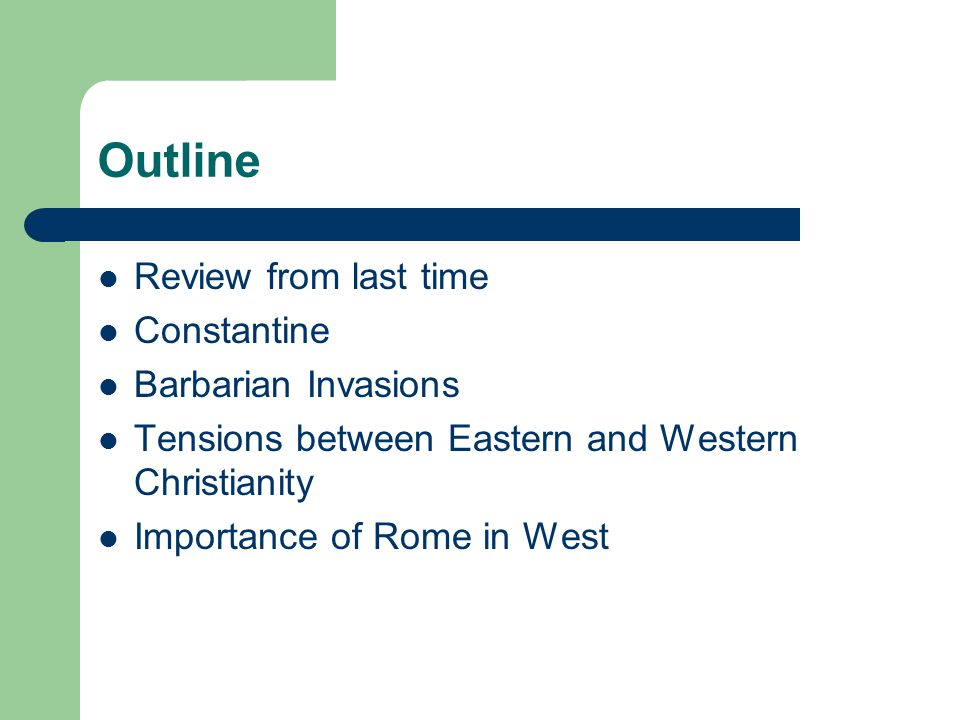 Outline Review from last time Constantine Barbarian Invasions Tensions between Eastern and Western Christianity Importance of Rome in West