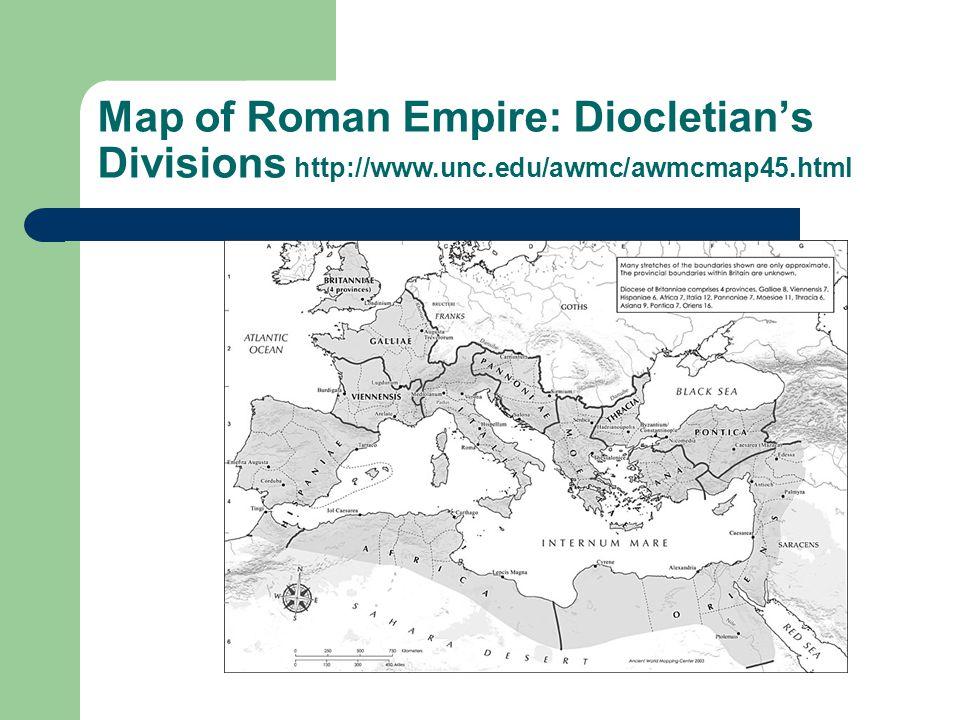 Map of Roman Empire: Diocletian's Divisions http://www.unc.edu/awmc/awmcmap45.html