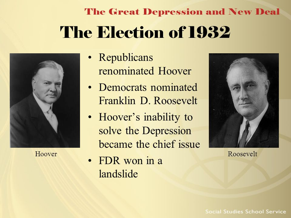 The Election of 1932 Republicans renominated Hoover Democrats nominated Franklin D. Roosevelt Hoover's inability to solve the Depression became the ch