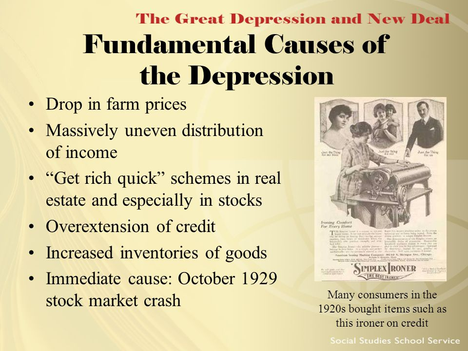 "Fundamental Causes of the Depression Drop in farm prices Massively uneven distribution of income ""Get rich quick"" schemes in real estate and especiall"