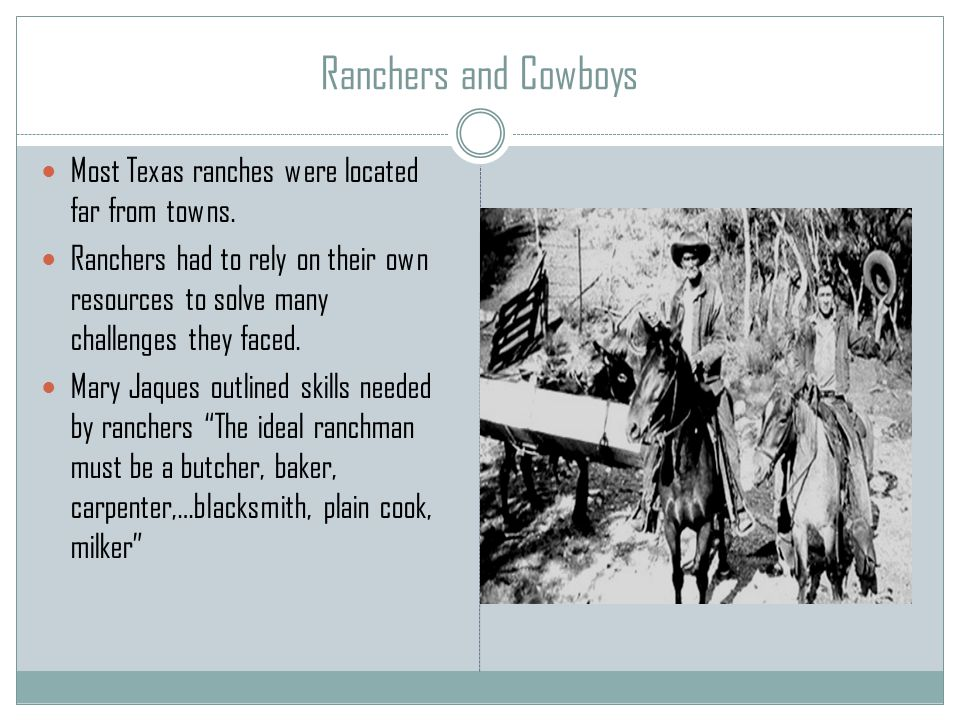 Ranchers and Cowboys Most Texas ranches were located far from towns.