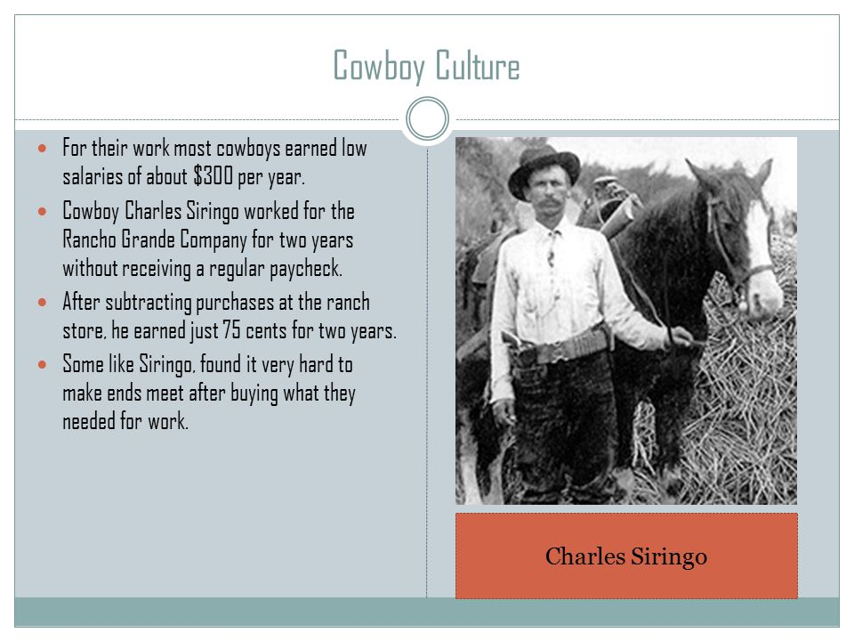 Cowboy Culture For their work most cowboys earned low salaries of about $300 per year.