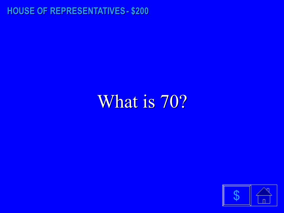 HOUSE OF REPRESENTATIVES - $100 What is two $