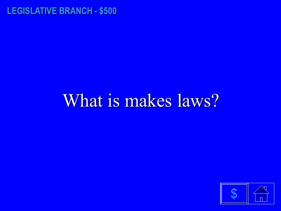 LEGISLATIVE BRANCH - $400 What is 13 $