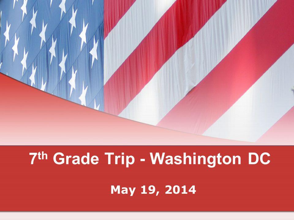7 th Grade Trip - Washington DC May 19, 2014