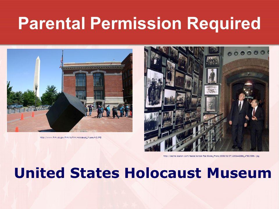 Parental Permission Required http://www.film.dc.gov/film/lib/film/Holocaust_Museum2.JPG http://cache.boston.com/resize/bonzai-fba/Globe_Photo/2008/02/