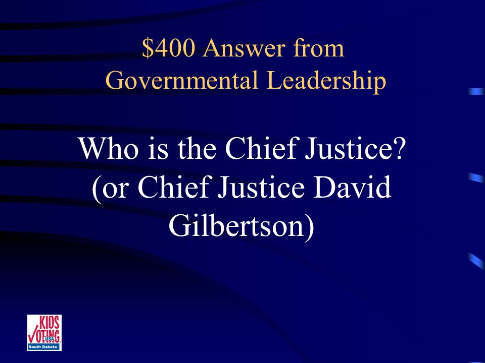 $400 Question from Governmental Leadership The Leader of the Judicial Branch.