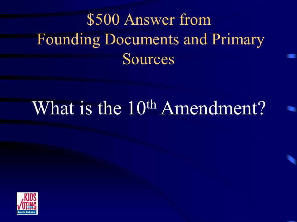 $500 Question from Founding Documents and Primary Sources The amendment to the Bill of Rights which delegates all unnamed powers to the states.