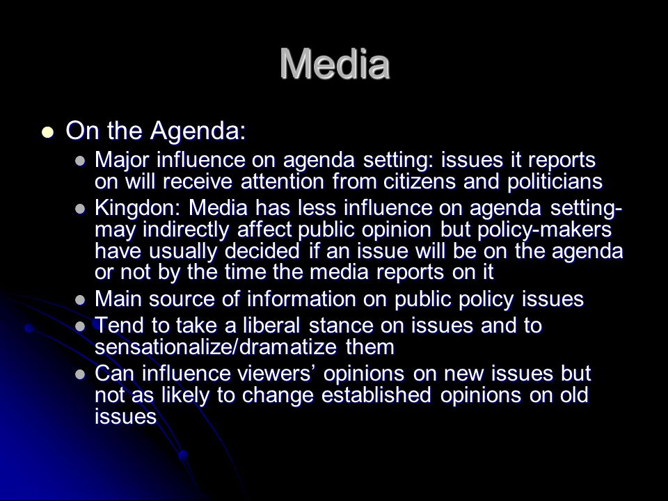 Media On the Agenda: On the Agenda: Major influence on agenda setting: issues it reports on will receive attention from citizens and politicians Major
