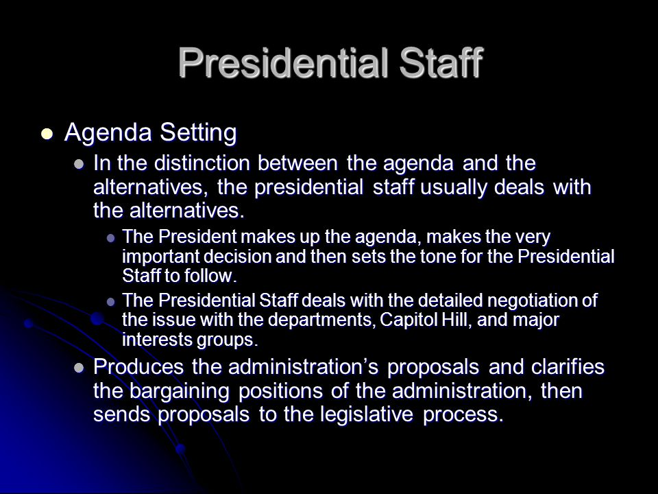 Presidential Staff Agenda Setting Agenda Setting In the distinction between the agenda and the alternatives, the presidential staff usually deals with