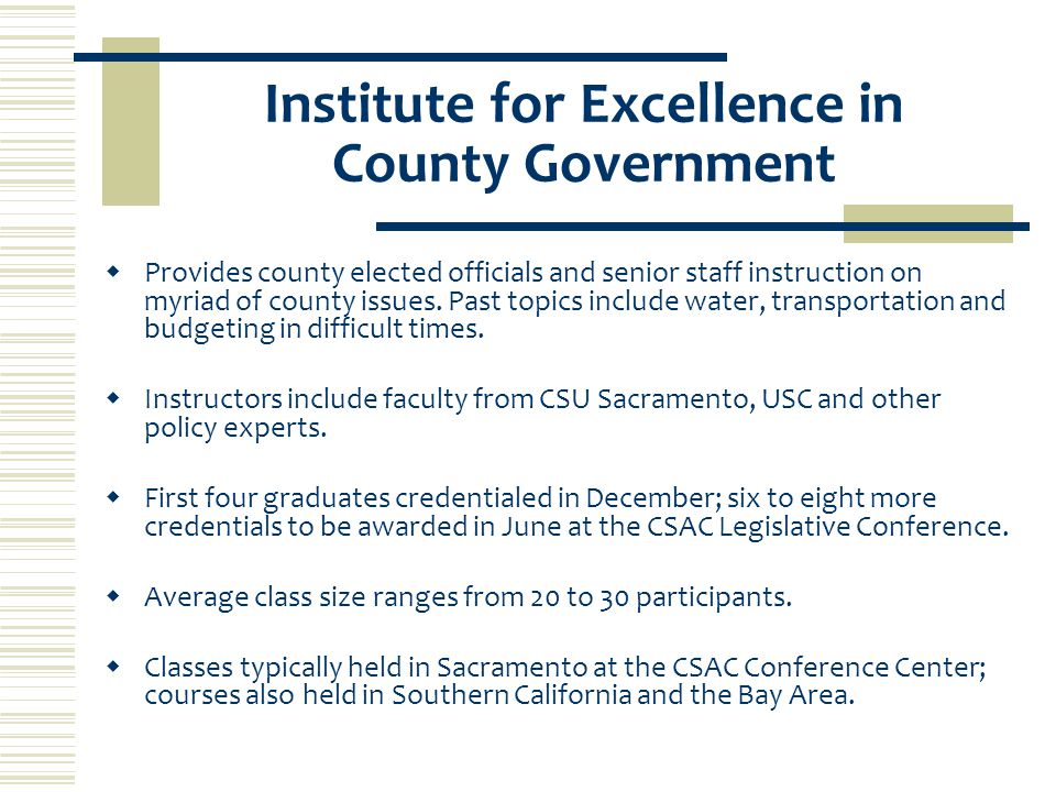 Institute for Excellence in County Government  Provides county elected officials and senior staff instruction on myriad of county issues.