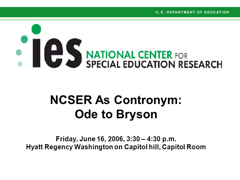 NCSER As Contronym: Ode to Bryson Friday, June 16, 2006, 3:30 – 4:30 p.m.