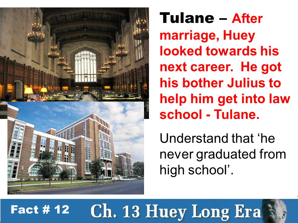Fact # 12 Tulane – After marriage, Huey looked towards his next career.
