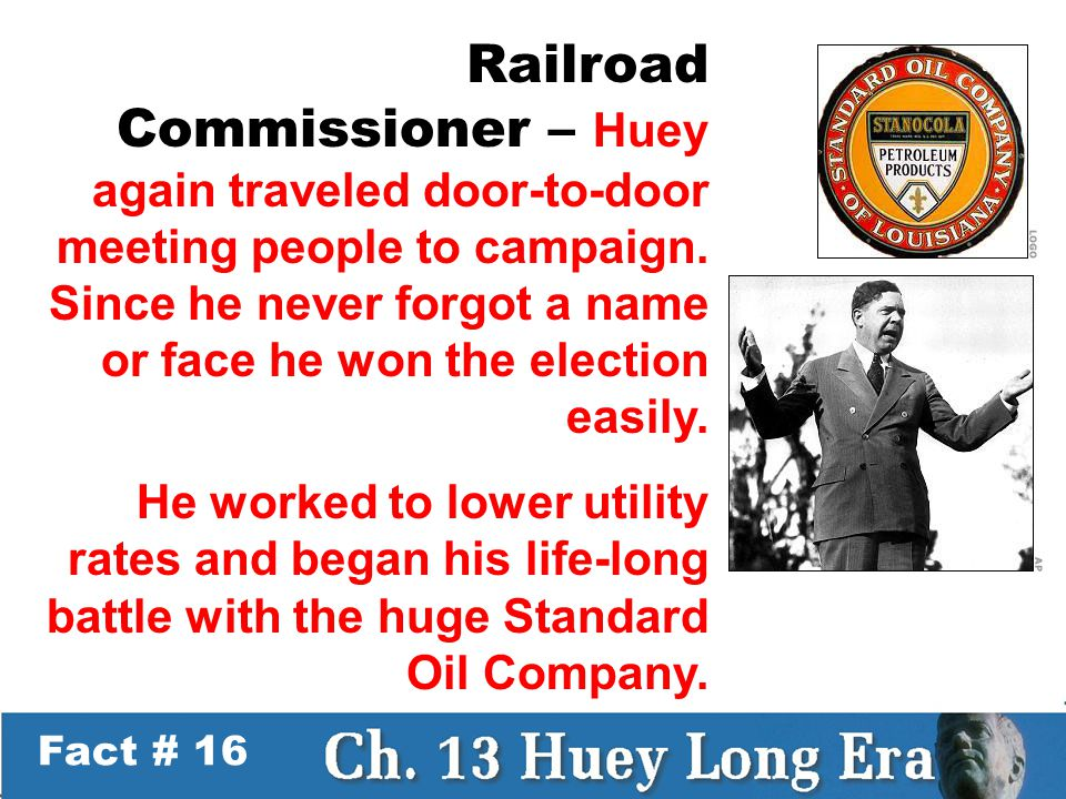 Fact # 16 Railroad Commissioner – Huey again traveled door-to-door meeting people to campaign.