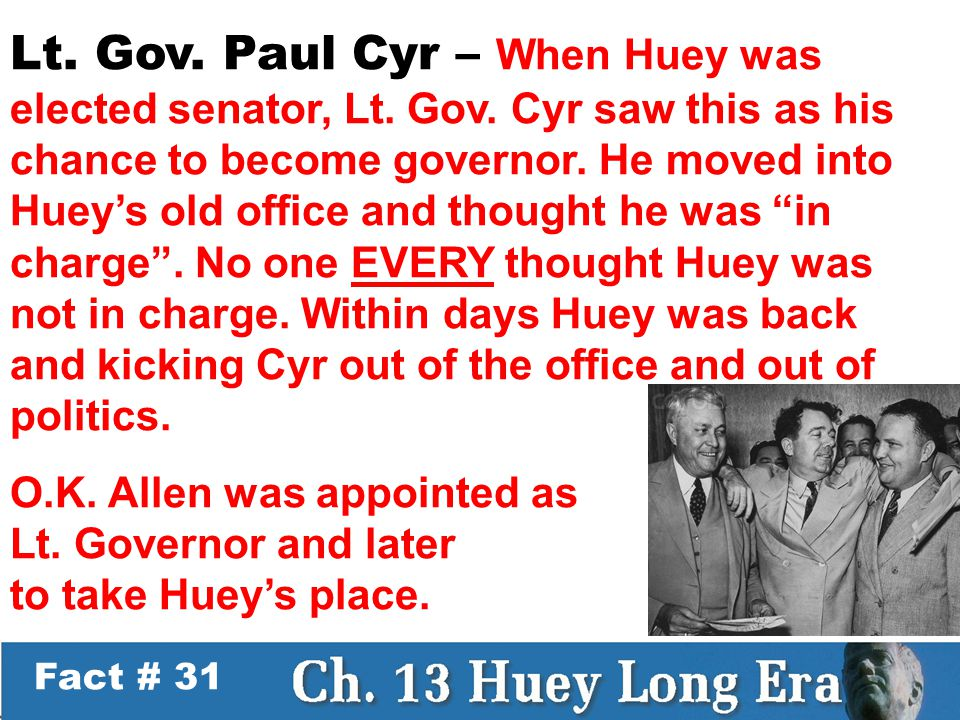 Fact # 31 Lt. Gov. Paul Cyr – When Huey was elected senator, Lt.