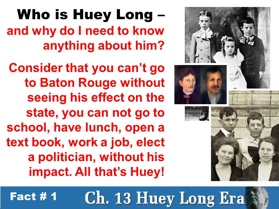 Fact # 1 Who is Huey Long – and why do I need to know anything about him.