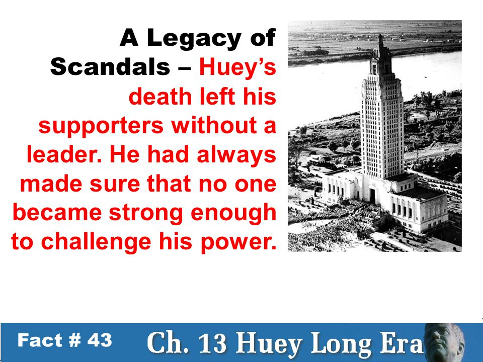 Fact # 43 A Legacy of Scandals – Huey's death left his supporters without a leader.